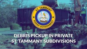 PRESIDENT MIKE COOPER ANNOUNCES DEBRIS PICKUP IN PRIVATE ST. TAMMANY SUBDIVISIONS